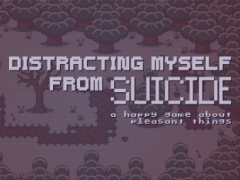 Distracting Myself From Suicide - a happy game about pleasant things
